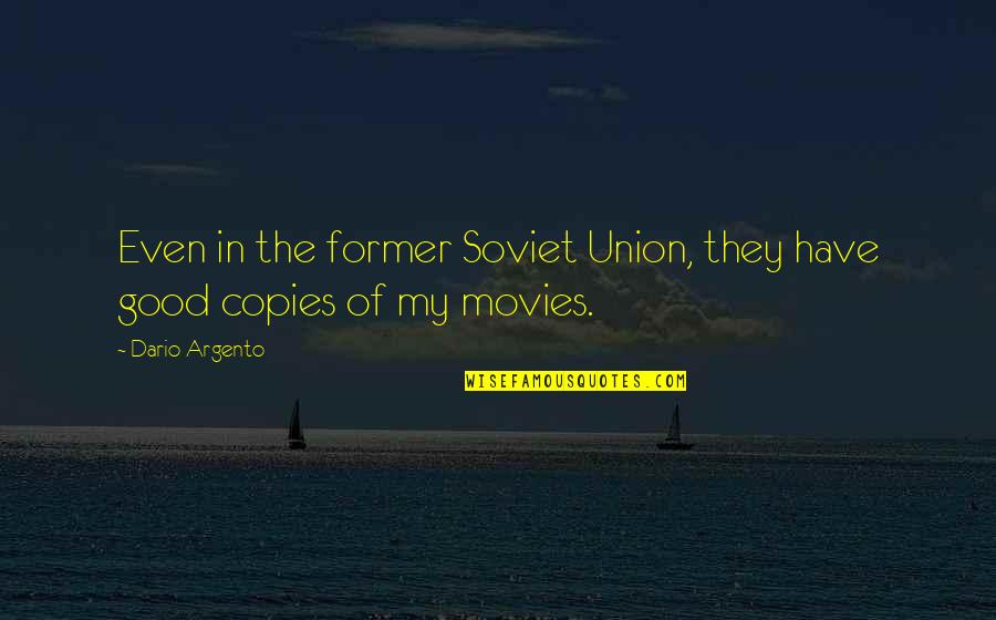 Good Movies Quotes By Dario Argento: Even in the former Soviet Union, they have