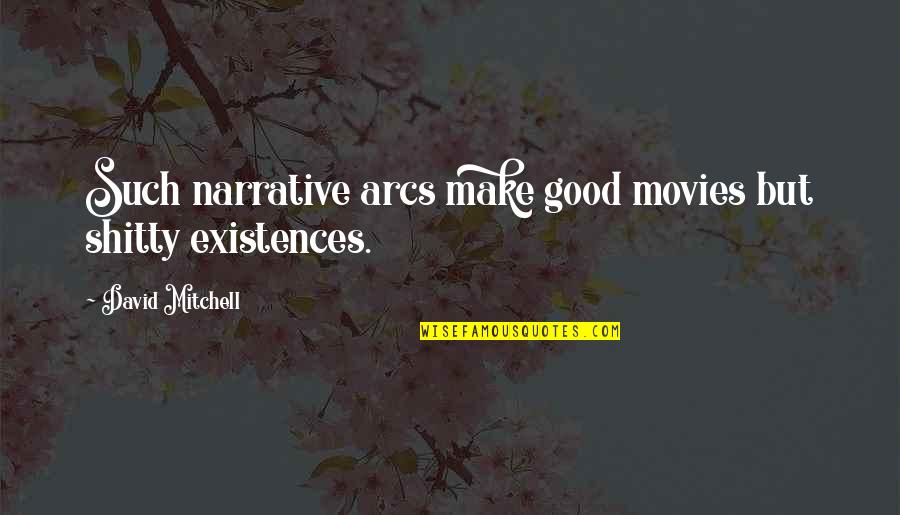 Good Movies Quotes By David Mitchell: Such narrative arcs make good movies but shitty