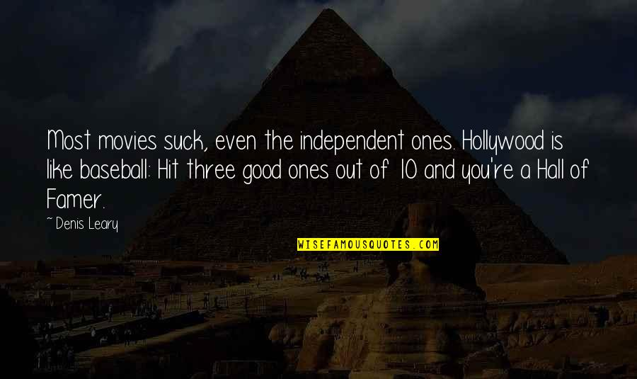 Good Movies Quotes By Denis Leary: Most movies suck, even the independent ones. Hollywood