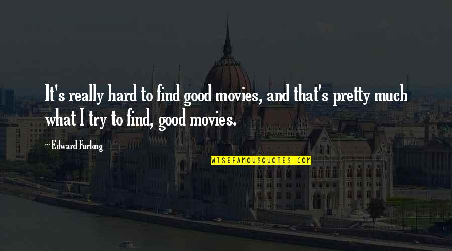 Good Movies Quotes By Edward Furlong: It's really hard to find good movies, and
