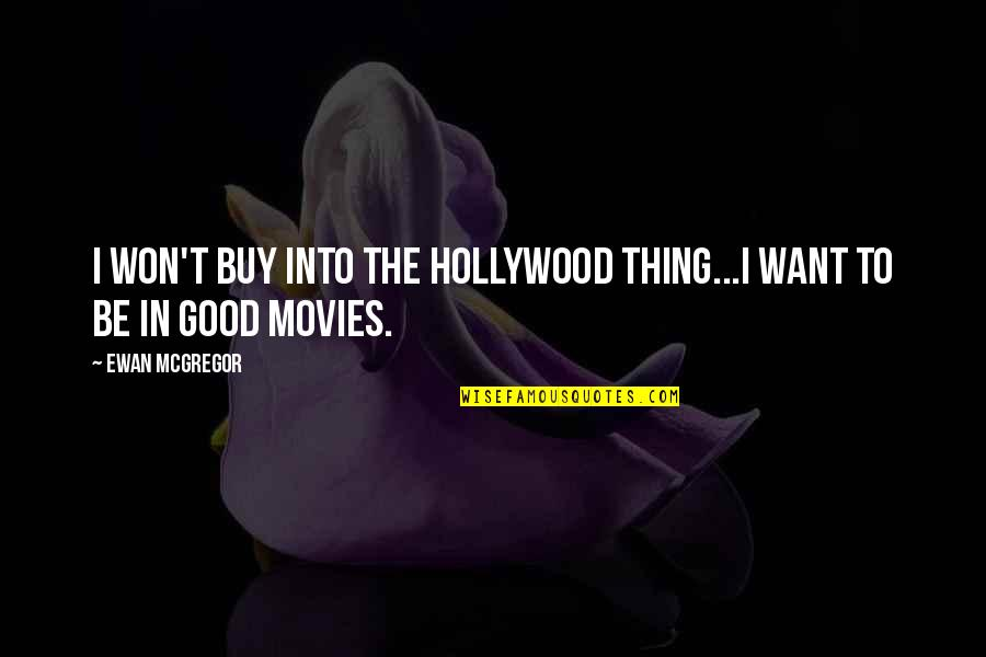 Good Movies Quotes By Ewan McGregor: I won't buy into the Hollywood thing...I want