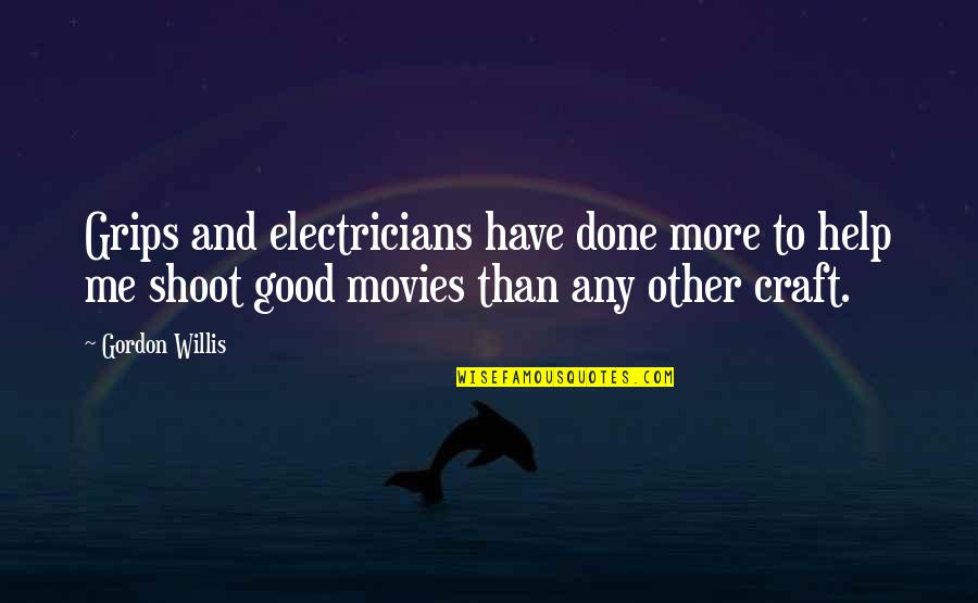 Good Movies Quotes By Gordon Willis: Grips and electricians have done more to help