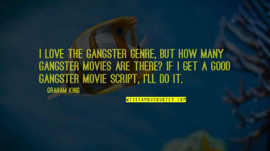Good Movies Quotes By Graham King: I love the gangster genre, but how many
