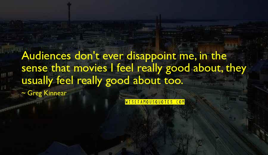 Good Movies Quotes By Greg Kinnear: Audiences don't ever disappoint me, in the sense