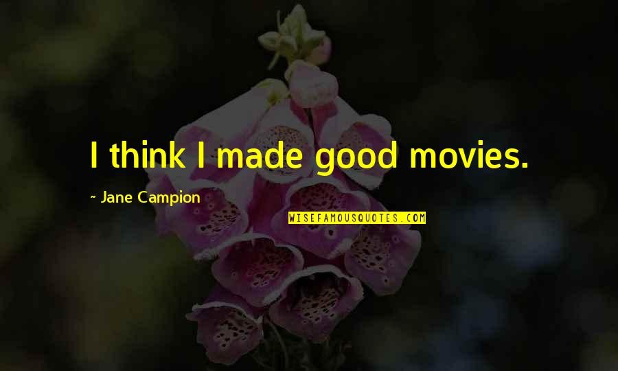 Good Movies Quotes By Jane Campion: I think I made good movies.