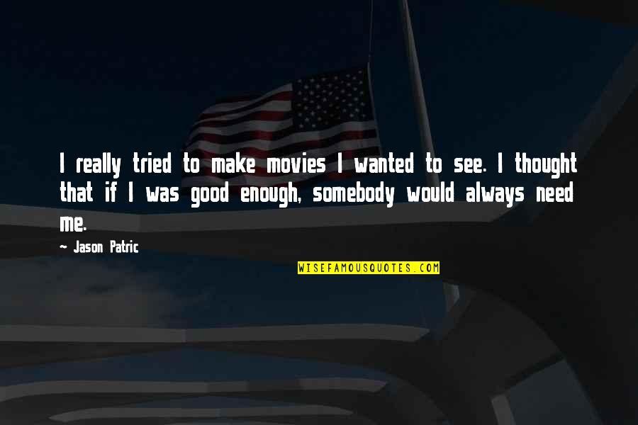 Good Movies Quotes By Jason Patric: I really tried to make movies I wanted