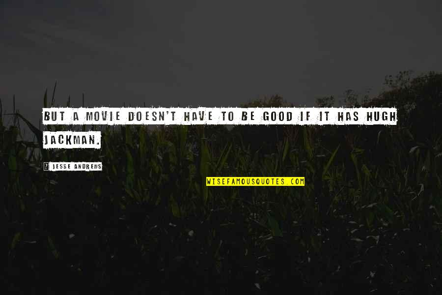 Good Movies Quotes By Jesse Andrews: But a movie doesn't have to be good