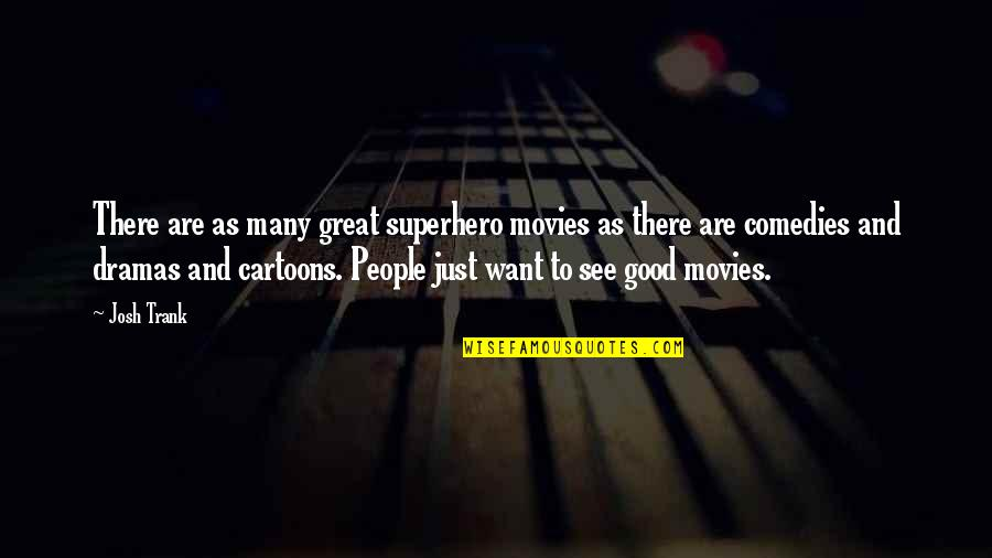 Good Movies Quotes By Josh Trank: There are as many great superhero movies as