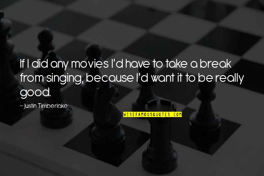 Good Movies Quotes By Justin Timberlake: If I did any movies I'd have to