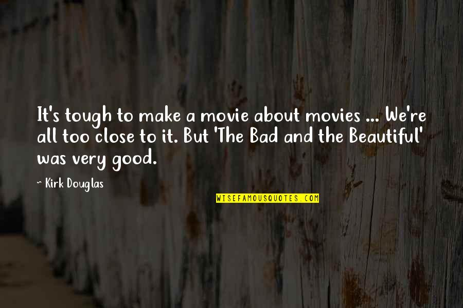 Good Movies Quotes By Kirk Douglas: It's tough to make a movie about movies