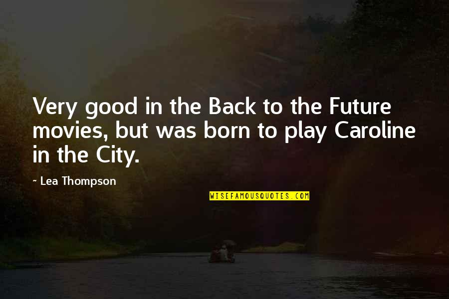 Good Movies Quotes By Lea Thompson: Very good in the Back to the Future