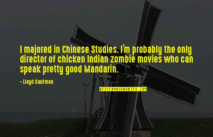 Good Movies Quotes By Lloyd Kaufman: I majored in Chinese Studies. I'm probably the