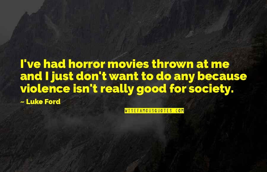 Good Movies Quotes By Luke Ford: I've had horror movies thrown at me and