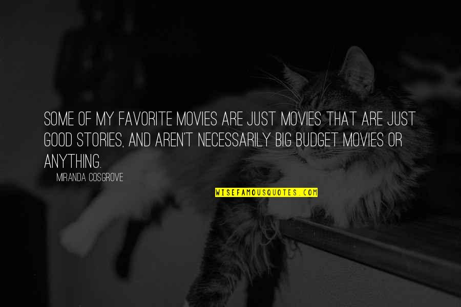 Good Movies Quotes By Miranda Cosgrove: Some of my favorite movies are just movies