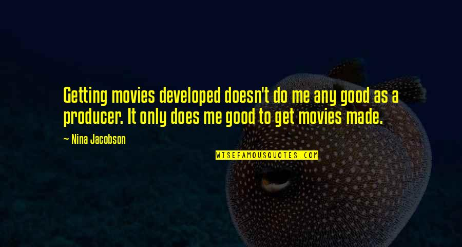 Good Movies Quotes By Nina Jacobson: Getting movies developed doesn't do me any good