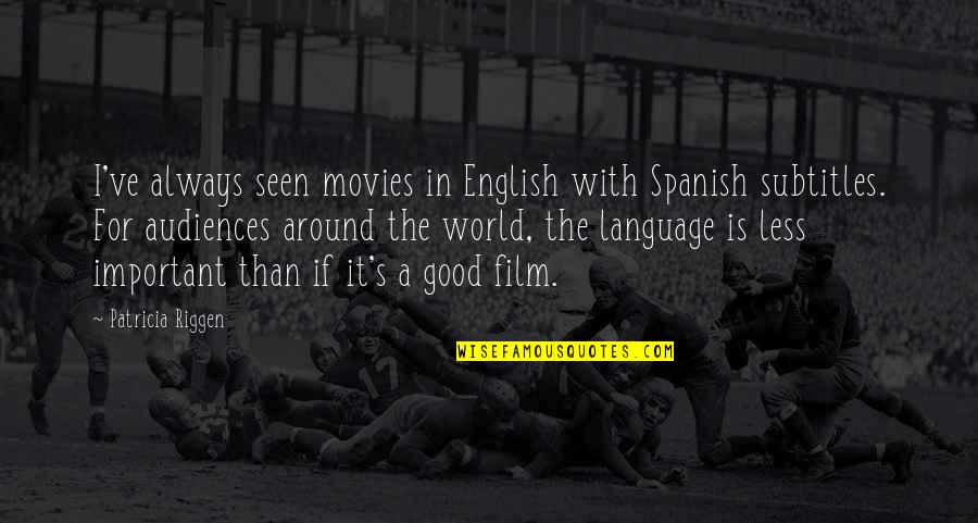Good Movies Quotes By Patricia Riggen: I've always seen movies in English with Spanish