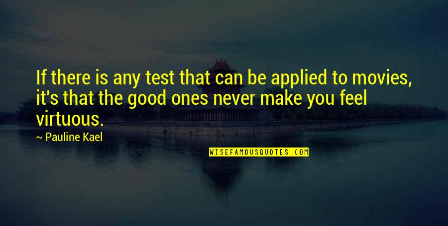 Good Movies Quotes By Pauline Kael: If there is any test that can be