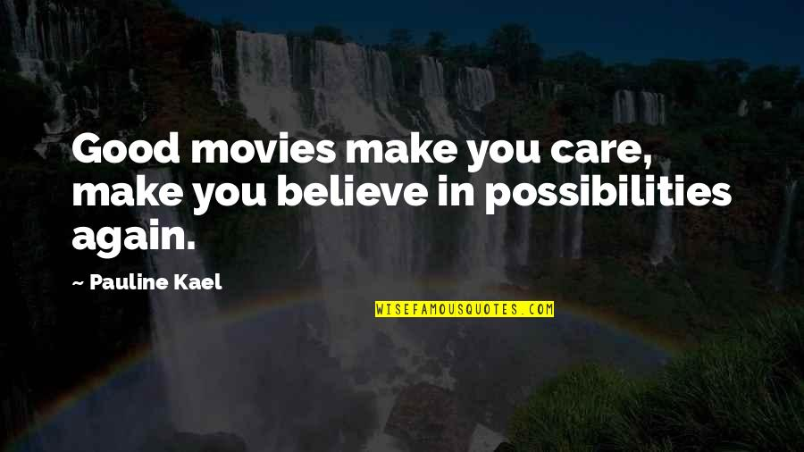 Good Movies Quotes By Pauline Kael: Good movies make you care, make you believe