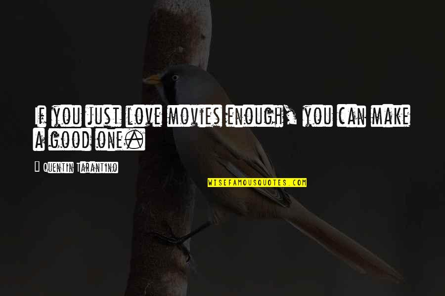 Good Movies Quotes By Quentin Tarantino: If you just love movies enough, you can