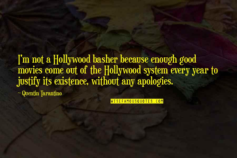 Good Movies Quotes By Quentin Tarantino: I'm not a Hollywood basher because enough good