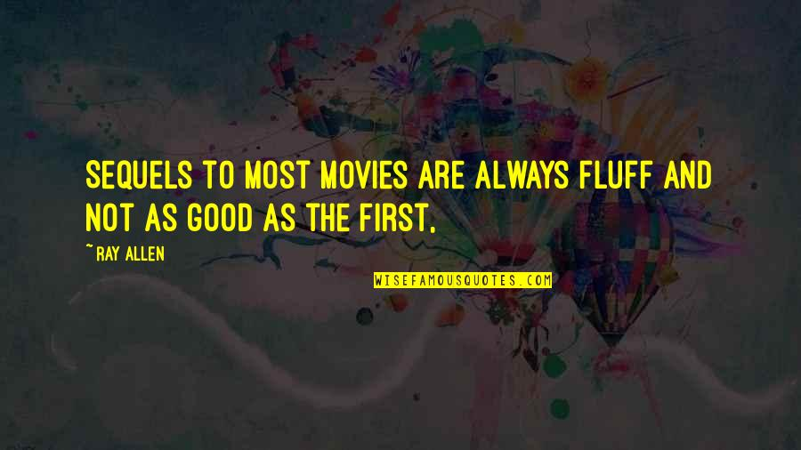 Good Movies Quotes By Ray Allen: Sequels to most movies are always fluff and