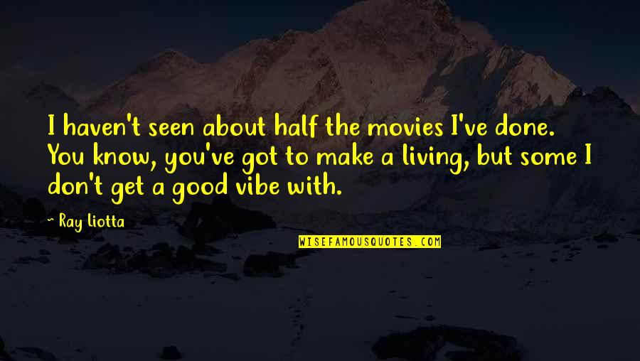 Good Movies Quotes By Ray Liotta: I haven't seen about half the movies I've