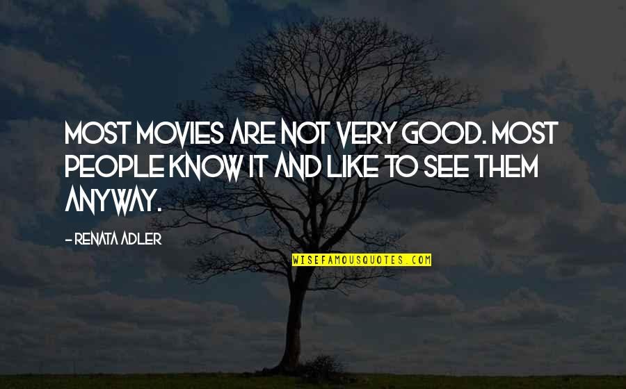 Good Movies Quotes By Renata Adler: Most movies are not very good. Most people
