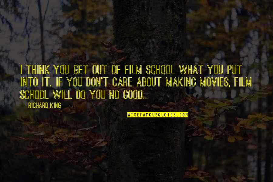 Good Movies Quotes By Richard King: I think you get out of film school