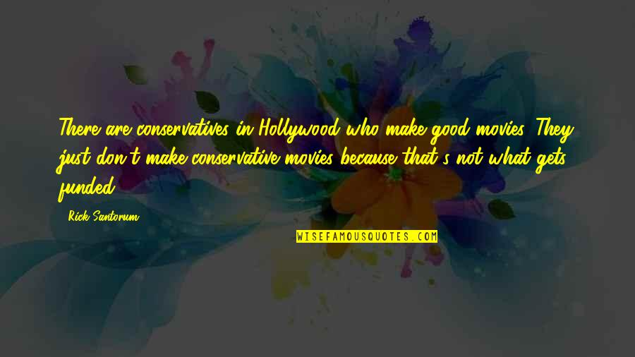 Good Movies Quotes By Rick Santorum: There are conservatives in Hollywood who make good