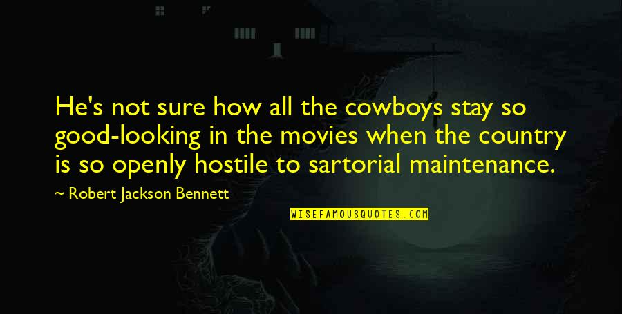 Good Movies Quotes By Robert Jackson Bennett: He's not sure how all the cowboys stay