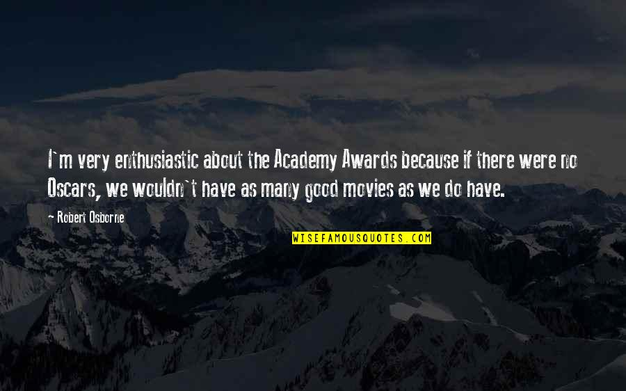 Good Movies Quotes By Robert Osborne: I'm very enthusiastic about the Academy Awards because