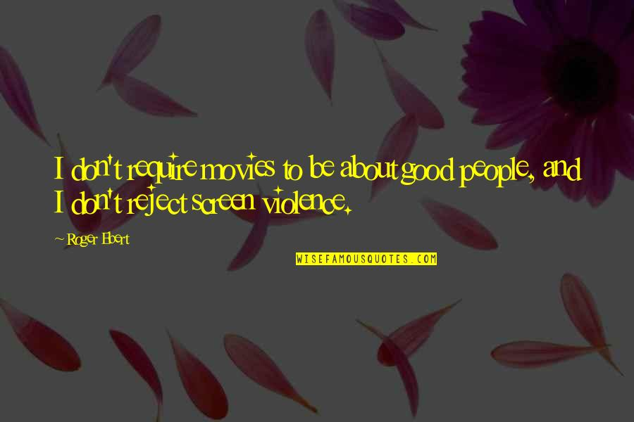 Good Movies Quotes By Roger Ebert: I don't require movies to be about good