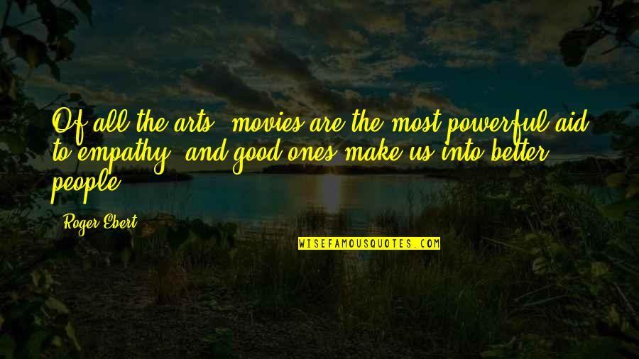 Good Movies Quotes By Roger Ebert: Of all the arts, movies are the most