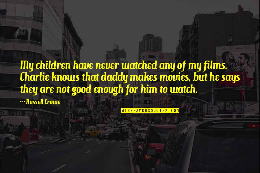 Good Movies Quotes By Russell Crowe: My children have never watched any of my