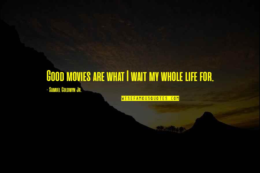 Good Movies Quotes By Samuel Goldwyn Jr.: Good movies are what I wait my whole