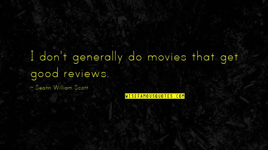 Good Movies Quotes By Seann William Scott: I don't generally do movies that get good