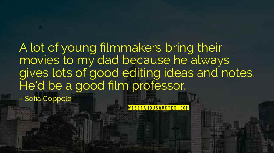 Good Movies Quotes By Sofia Coppola: A lot of young filmmakers bring their movies