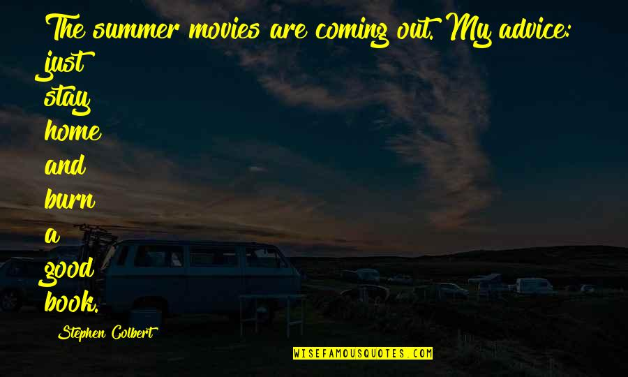 Good Movies Quotes By Stephen Colbert: The summer movies are coming out. My advice: