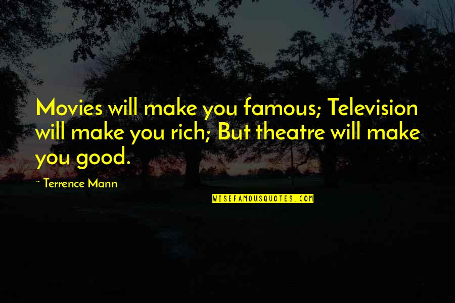 Good Movies Quotes By Terrence Mann: Movies will make you famous; Television will make