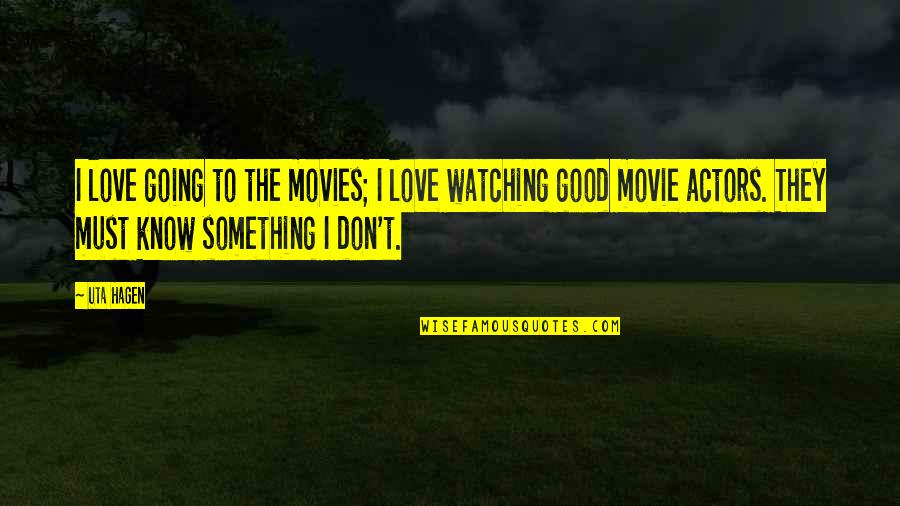 Good Movies Quotes By Uta Hagen: I love going to the movies; I love