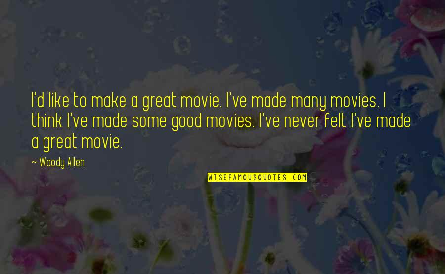 Good Movies Quotes By Woody Allen: I'd like to make a great movie. I've