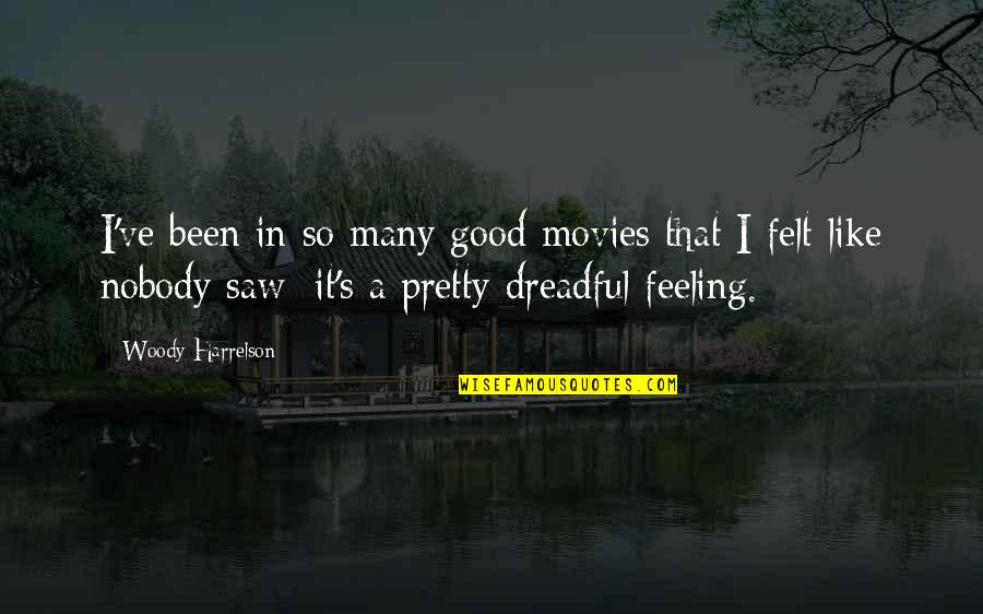 Good Movies Quotes By Woody Harrelson: I've been in so many good movies that