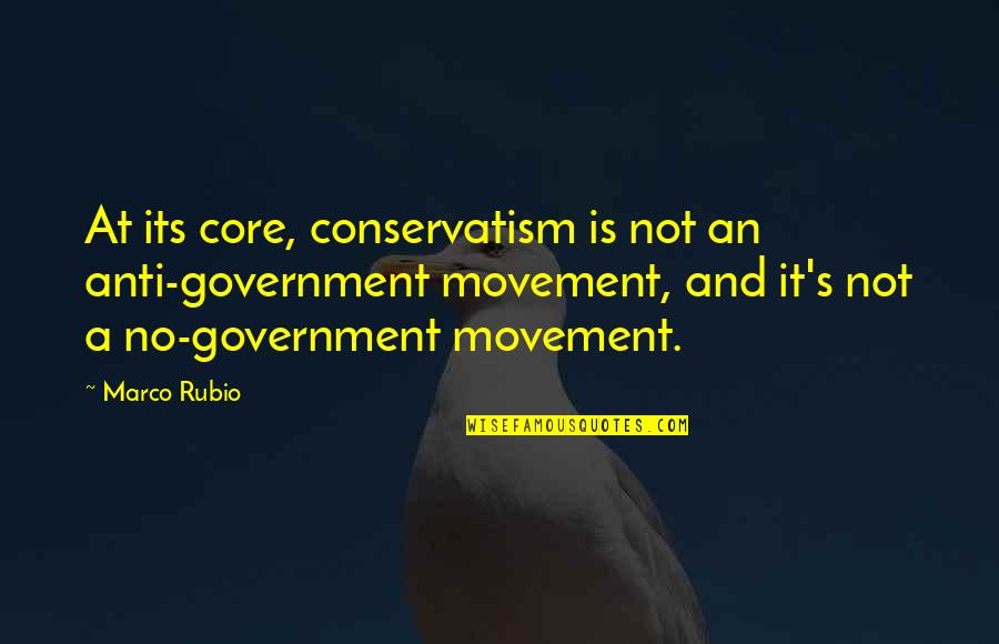 Good Neighbor Stuff Quotes By Marco Rubio: At its core, conservatism is not an anti-government