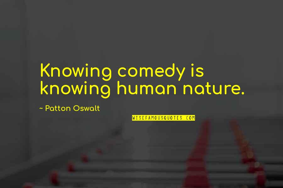 Good Neighbor Stuff Quotes By Patton Oswalt: Knowing comedy is knowing human nature.