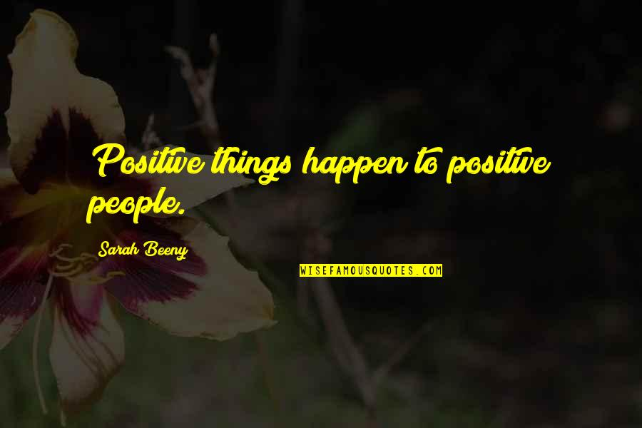 Good Neighbor Stuff Quotes By Sarah Beeny: Positive things happen to positive people.