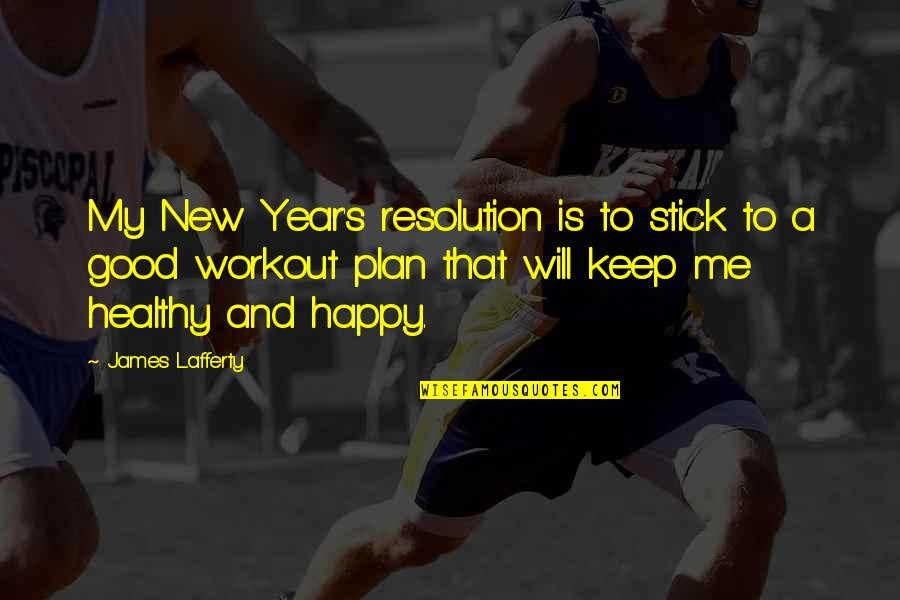 Good New Year Resolution Quotes By James Lafferty: My New Year's resolution is to stick to
