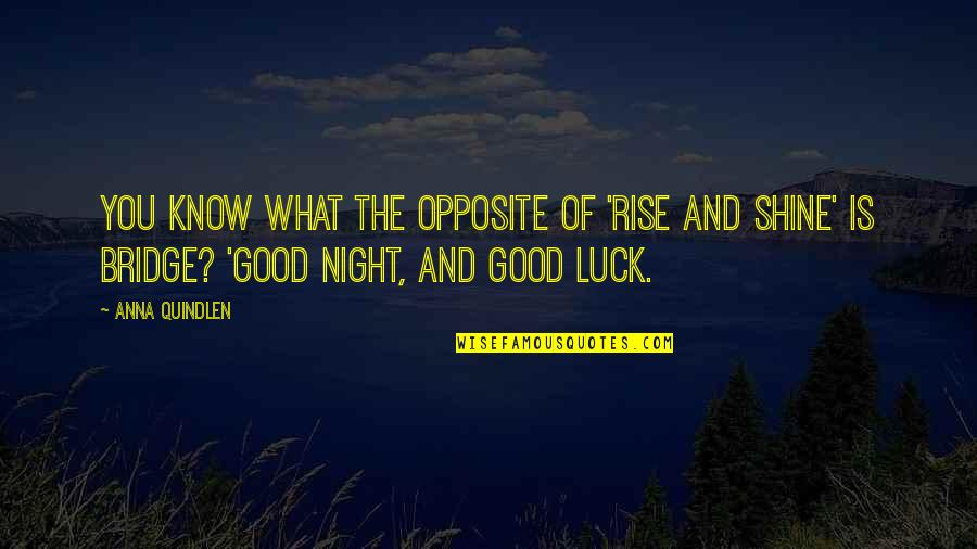 Good Night And Good Luck Quotes By Anna Quindlen: You know what the opposite of 'rise and