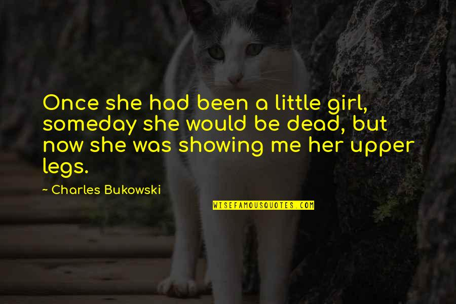 Good Night And Good Luck Quotes By Charles Bukowski: Once she had been a little girl, someday