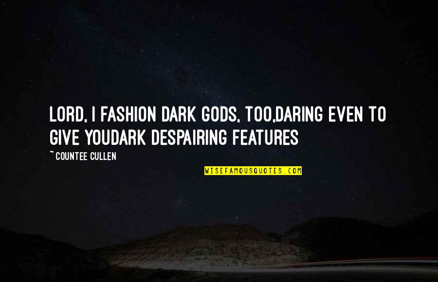 Good Night And Good Luck Quotes By Countee Cullen: Lord, I fashion dark gods, too,Daring even to