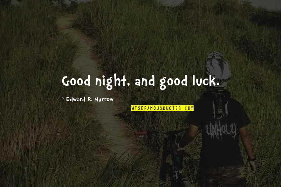 Good Night And Good Luck Quotes By Edward R. Murrow: Good night, and good luck.